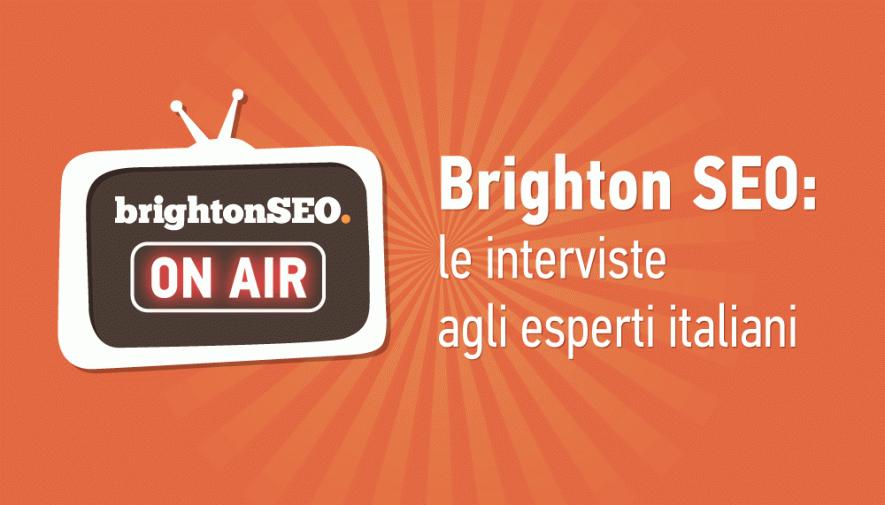 Brighton SEO: le interviste agli esperti italiani