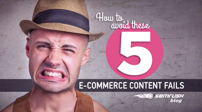 How to Avoid These 5 E-Commerce Content Fails