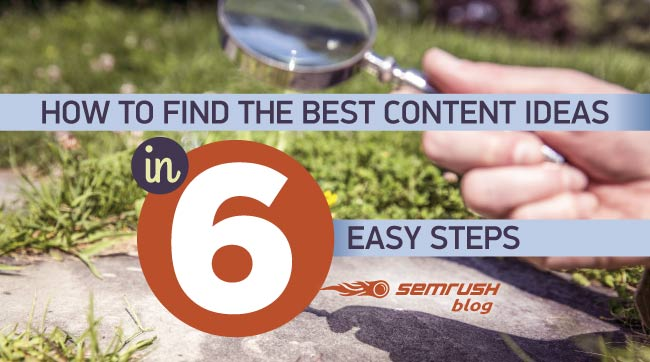 How to Find the Best Content Ideas in 6 Easy Steps