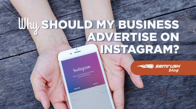Why Should My Business Advertise on Instagram?