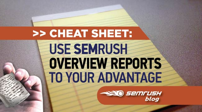 Cheat Sheet: Use SEMrush Overview Reports To Your Advantage
