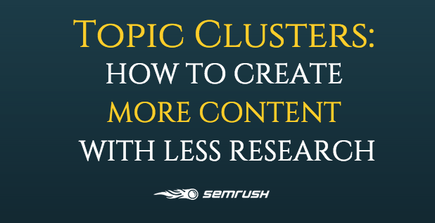 Topic Clusters: How to Create More Content with Less Research
