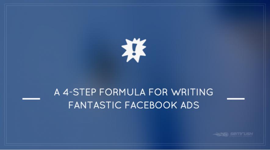 A 4-Step Formula for Writing Fantastic Facebook Ads
