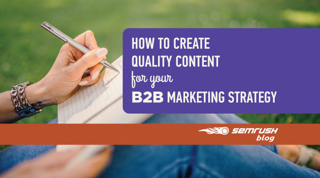 How to Create High-Quality Content for Your B2B Marketing Strategy