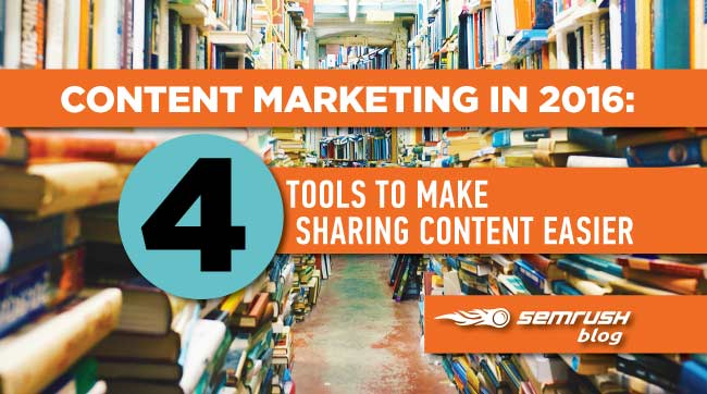 Content Marketing in 2016: 4 Tools to Make Sharing Content Easier