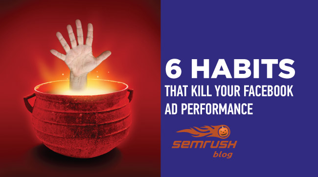 6 Habits That Kill Your Facebook Ad Performance