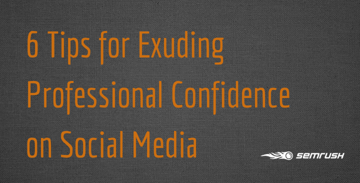 6 Tips for Exuding Professional Confidence on Social Media