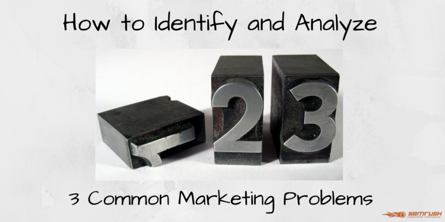 How to Identify and Analyze 3 Common Marketing Problems