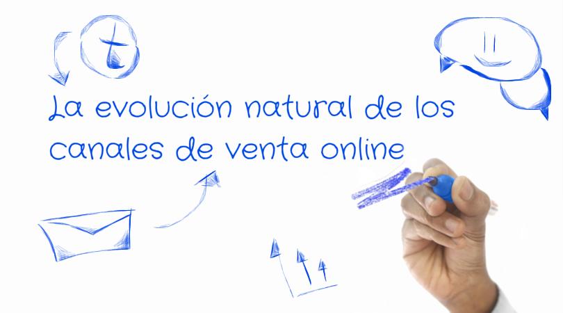 La evolución natural de los canales de venta online