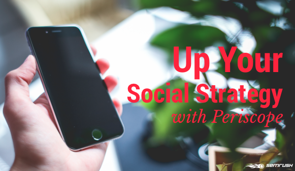 Up Your Social Strategy with Periscope