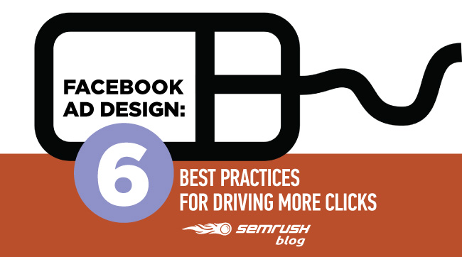 Facebook Ad Design: 6 Best Practices for Driving More Clicks