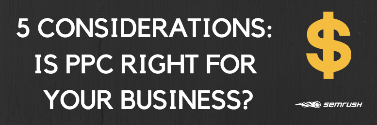5 Considerations: Is PPC Right For Your Business?