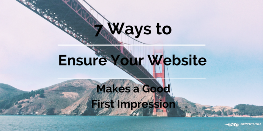 7 Ways to Ensure Your Website Makes a Good First Impression