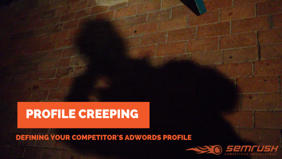 Profile Creeping: Determine Your Competitor's AdWords Profile