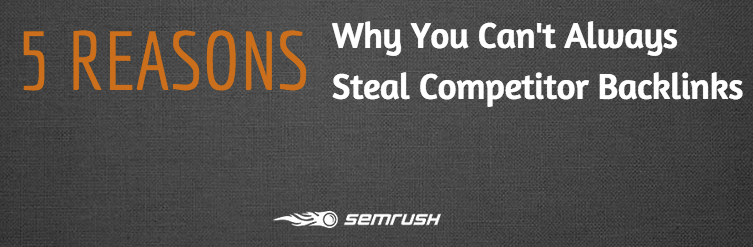 5 Reasons Why You Can't Always Steal Competitor Backlinks