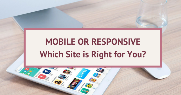 Mobile or Responsive: Which Site is Right for You?