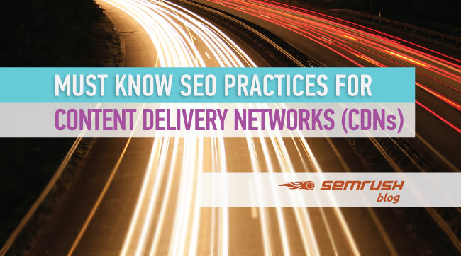 Must Know SEO Practices for Content Delivery Networks (CDNs)