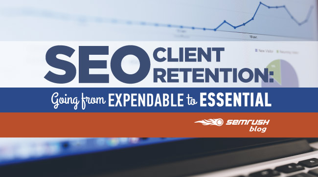 SEO Client Retention: Going From Expendable to Essential
