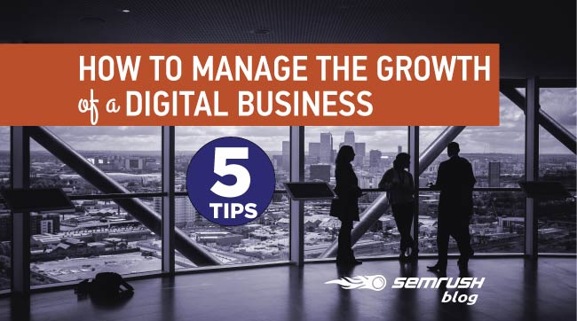 How to Manage the Growth of a Digital Business: 5 Tips