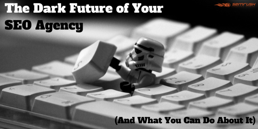 The Dark Future of Your SEO Agency  (And What You Can Do About It)