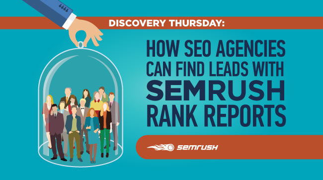 Discovery Thursday: How SEO Agencies Can Find Leads With SEMrush Rank Reports
