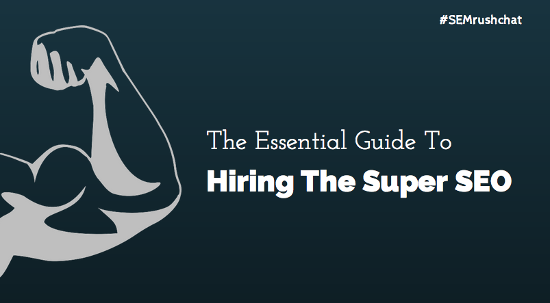 The Essential Guide to Hiring the Super SEO: Twitter Chat #13