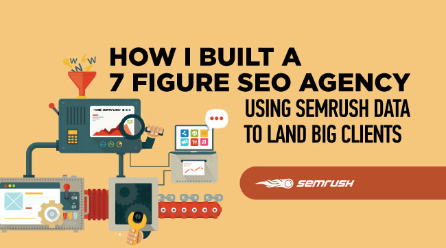 How I Built a 7 Figure SEO Agency Using SEMrush Data to Land Big Clients
