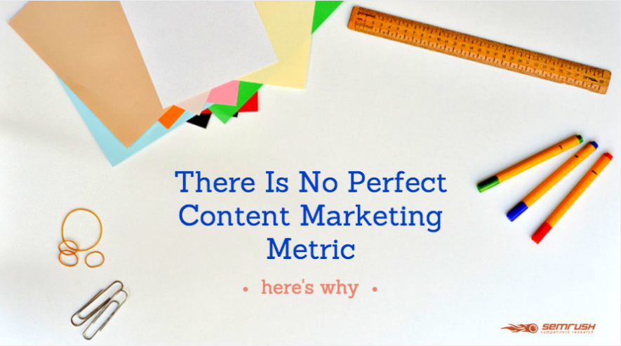 There Is No Perfect Content Marketing Metric — Here's Why