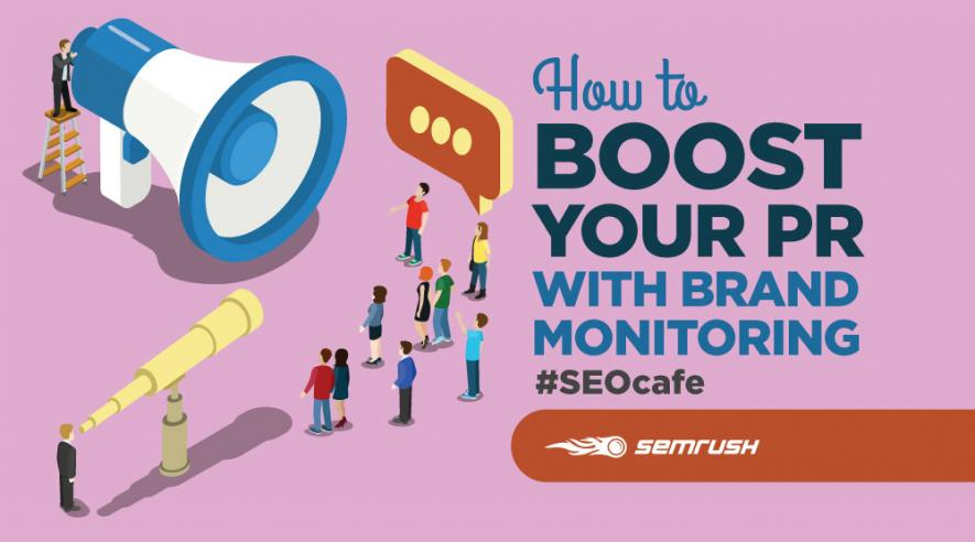 How to Boost Your PR with Brand Monitoring #seocafe