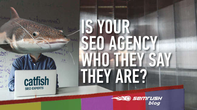 Catfish: Is Your SEO Agency Who They Say They Are?