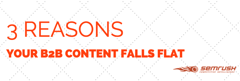 3 Reasons Your B2B Content Falls Flat
