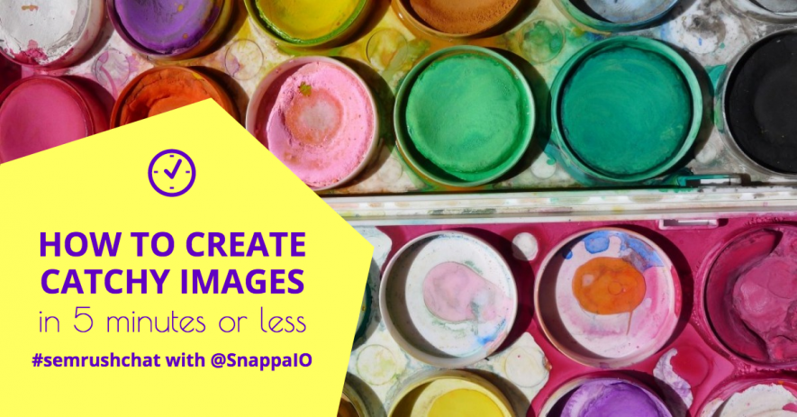 How to Create Eye-Catching Images in 5 Minutes or Less #semrushchat