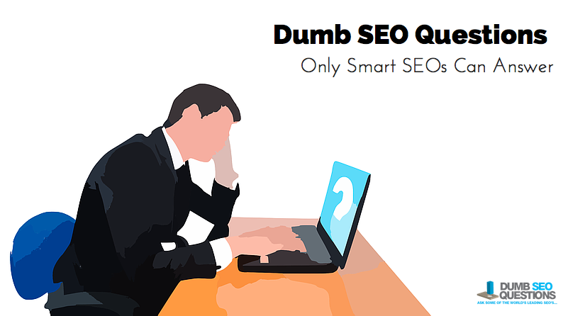 6 Dumb SEO Questions Only Smart SEOs Can Answer!