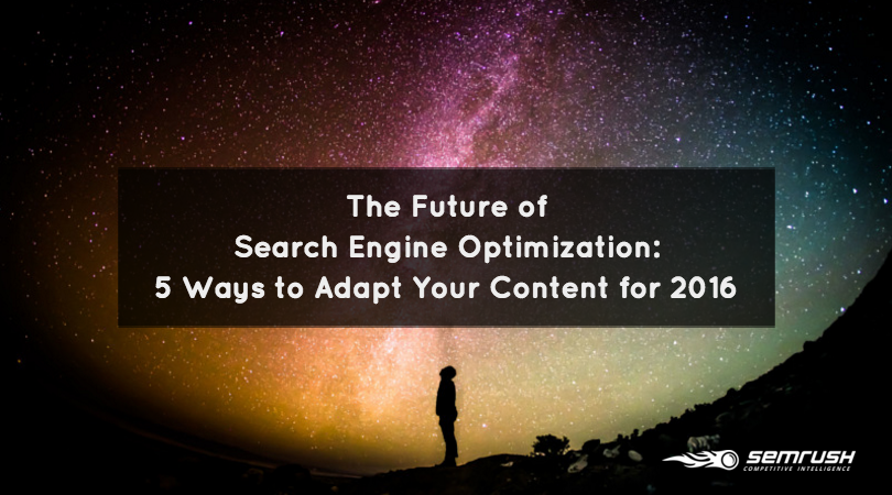 The Future of SEO: 5 Ways to Adapt Your Content for 2016