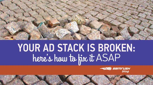 Your Ad Stack is Broken: Here's How to Fix it ASAP