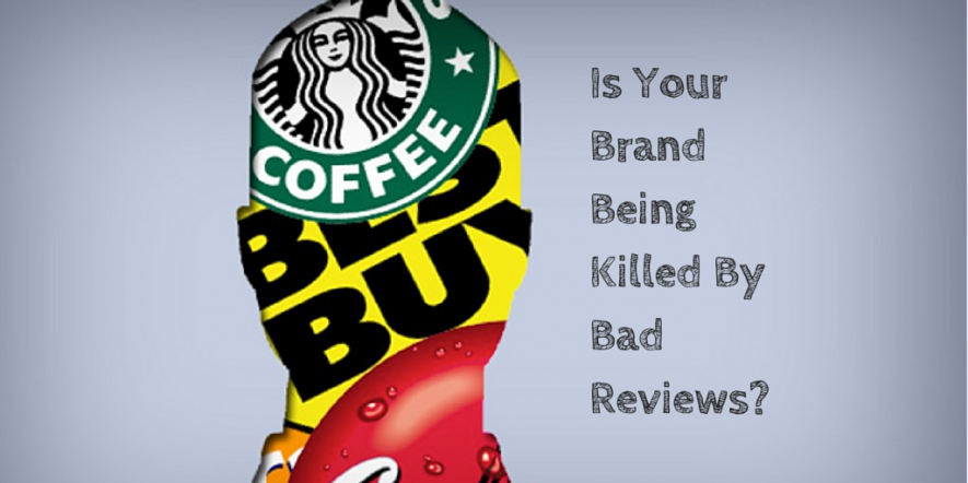 Is Your Brand Being Killed By Bad Reviews?