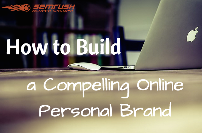 How to Build a Compelling Online Personal Brand