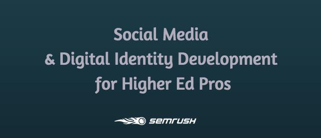 Social Media & Digital Identity Development for Higher Ed Pros