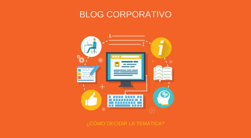 ¿Cómo decidir la temática de tu blog corporativo?