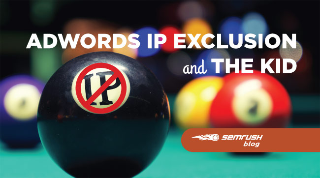 AdWords IP Exclusion and the Kid