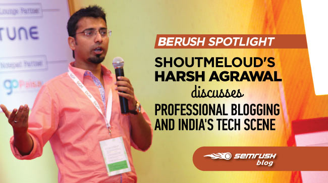 ShoutMeLoud's Harsh Agrawal Discusses Professional Blogging and India's Tech Scene