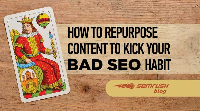 How to Repurpose Content to Kick Your Bad SEO Habit