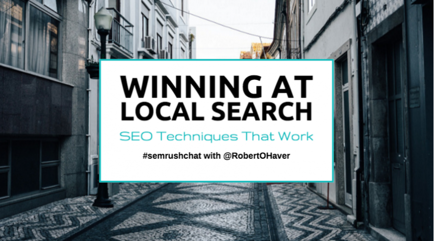 Winning at Local Search: SEO Techniques That Work #semrushchat