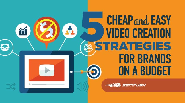 5 Cheap and Easy Video Creation Strategies for Brands on a Budget