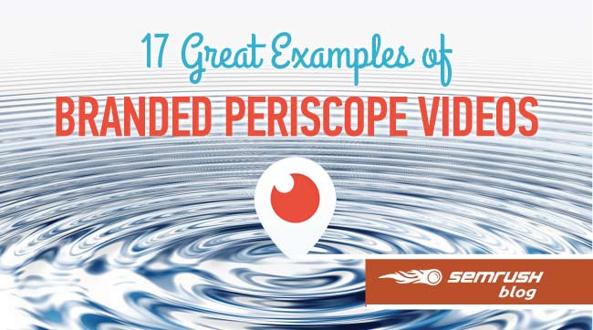 17 Great Examples of Branded Periscope Videos