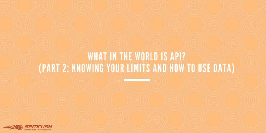What In The World Is API? (Part 2: Knowing Your Limits and How To Use Data)
