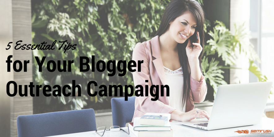 5 Essential Tips for Your Blogger Outreach Campaign