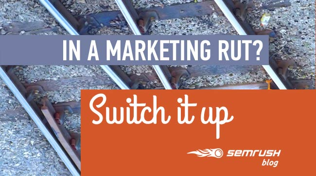 In a Marketing Rut? Switch Things Up