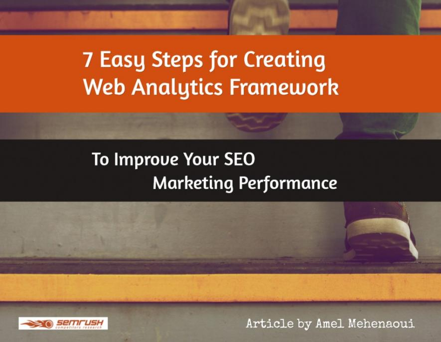7 Easy Steps to Create a Web Analytics Framework and Improve Your Marketing