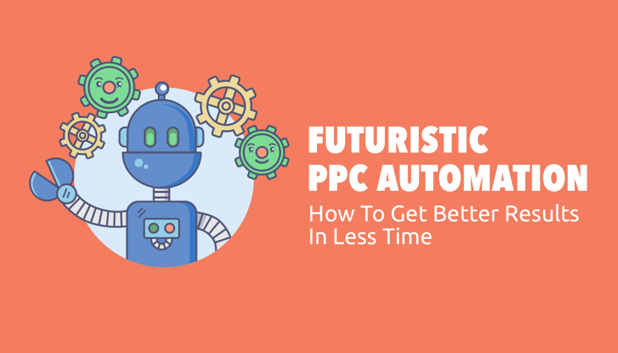 Futuristic PPC Automation:  Creating Efficient Processes and Better Results